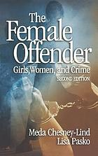 The Female Offender: Girls, Women, and Crime cover image