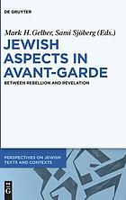 Jewish aspects in avant-garde : between rebellion and revelation