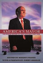 America's mayor : the hidden history of Rudy Giuliani's New York