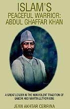 Islam's peaceful warrior : Abdul Ghaffar Khan : a great leader in the nonviolent tradition of Gandhi and Martin Luther King
