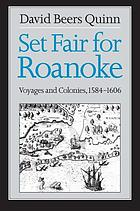 Set fair for Roanoke : voyages and colonies, 1584-1606