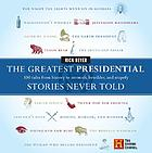 The greatest presidential stories never told : 100 tales from history to astonish, bewilder & stupefy