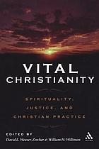 Vital Christianity : spirituality, justice, and Christian practice
