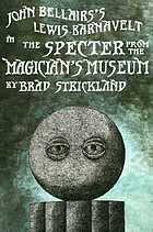 John Bellairs's Lewis Barnavelt in The specter from the magician's museum