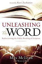 Unleashing the Word : rediscovering the public reading of Scripture