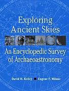 Exploring ancient skies : an encyclopedic survey of archaeoastronomy