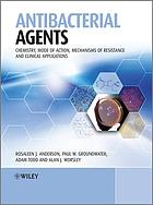 Antibacterial agents : chemistry, mode of action, mechanisms of resistance, and clinical applications