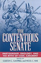 The contentious Senate : partisanship, ideology, and the myth of cool judgment