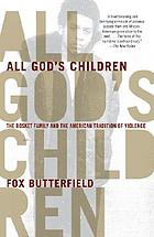 All God's children : the Bosket family and the American tradition of violence