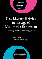 New literary hybrids in the age of multimedia expression : crossing borders, crossing genres