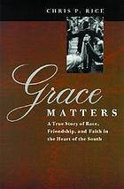 Grace matters : a true story of race, friendship, and faith in the heart of the South