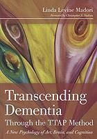 Transcending dementia through the TTAP method : a new psychology of art, brain, and cognition