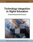 Technology integration in higher education : social and organizational aspects