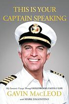 This is your captain speaking : my fantastic voyage through Hollywood, faith, & life