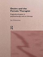 Desire and the female therapist : engendered gazes in psychotherapy and art therapy