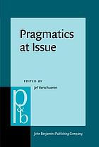 Pragmatics at issue : selected papers of the International Pragmatics Conference, Antwerp, August 17-22, 1987, Volume 1