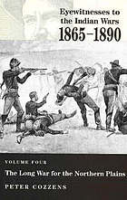 Eyewitnesses to the Indian Wars, 1865-1890. Volume 4, The long war for the Northern Plains