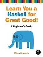 Learn you a Haskell for great good! : a beginner's guide
