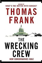 The wrecking crew : how conservatives rule