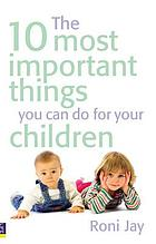 The 10 most important things you can do for your children.