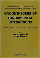 Gauge theories of fundamental interactions : proceedings of the XXXII semester in the Stefan Banach International Mathematical Center, Warsaw, Poland, 19 September-3 December 1988
