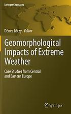 Geomorphological impacts of extreme weather : case studies from central and eastern Europe