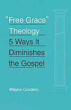Free grace theology : 5 ways it diminishes the gospel