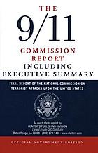 The 9/11 Commission report : final report of the National Commission on Terrorist Attacks Upon the United States including Executive summary