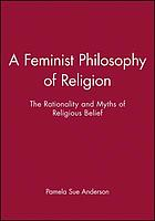 A feminist philosophy of religion : the rationality and myths of religious belief
