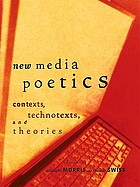 New media poetics : contexts, technotexts, and theories