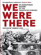 We were there : an eyewitness history of the twentieth century