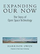 Expanding our now : the story of open space technology
