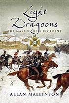 Light Dragoons : the making of a regiment
