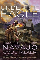 Under the eagle : Samuel Holiday, Navajo code talker