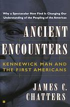 Ancient encounters : Kennewick Man and the first Americans