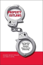 Property outlaws : how squatters, pirates, and protesters improve the law of ownership