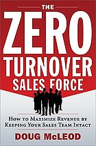 The zero-turnover sales force : how to maximize revenue by keeping your sales team intact