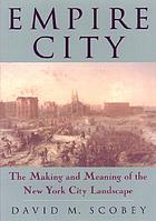 Empire city : the making and meaning of the New York City landscape
