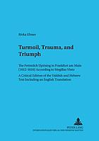Turmoil, trauma, and triumph : the Fettmilch uprising in Frankfurt am Main (1612 - 1616) according to the Megillas Vintz; a critical edition of the Yiddish and Hebrew text including an English translation