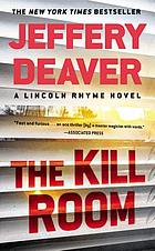 The kill room : a Lincoln Rhyme novel