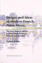 Images and ideas in modern French piano music : the extra-musical subtext in piano works by Ravel, Debussy, and Messiaen