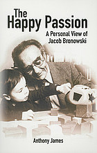 The happy passion : a personal view of Jacob Bronowski