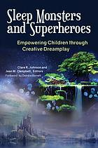Sleep monsters and superheroes : empowering children through creative dreamplay