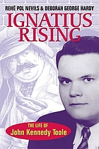 Ignatius rising : the life of John Kennedy Toole