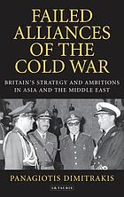 Failed alliances of the Cold War : Britains' strategy and ambitions in Asia and the Middle East