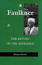 Faulkner : the return of the repressed
