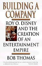 Building a company : Roy O. Disney and the creation of an entertainment empire