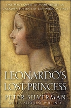 Leonardo's lost princess : one man's quest to authenticate an unknown portrait by Leonardo da Vinci