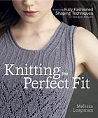 Knitting the perfect fit : essential fully fashioned shaping techniques for designer results
