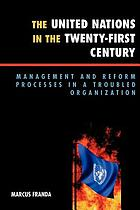 The United Nations in the twenty-first century : management and reform processes in a troubled organization